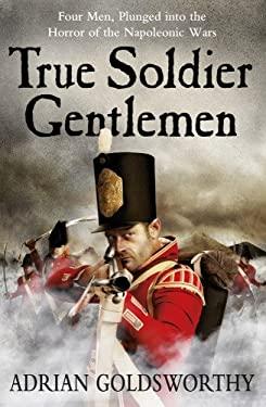True Soldier Gentlemen. Adrian Goldsworthy