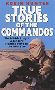 True Stories of the Commandos: Britain's Legendary Front Line Fighting Force 9780753504161
