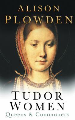 Tudor Women: Queens & Commoners 9780750928809