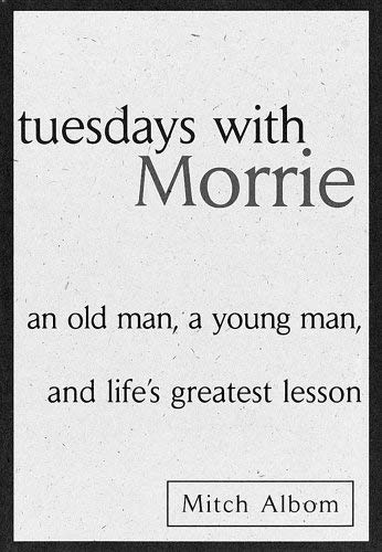 Tuesdays with Morrie: An Old Man, a Young Man, and Life's Greatest Lesson 9780756912840