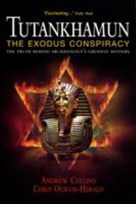 Tutankhamun: The Exodus Conspiracy: The Truth Behind Archaeology's Greatest Mystery 9780753508510