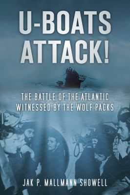 U-Boats Attack!: The Battle of the Atlantic Witnessed by the Wolf Packs 9780752461885