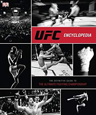 UFC Encyclopedia: The Definitive Guide to the Ultimate Fighting Championship 9780756683610