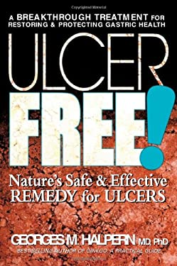 Ulcer Free!: Nature's Safe and Effective Remedy for Ulcers 9780757002533