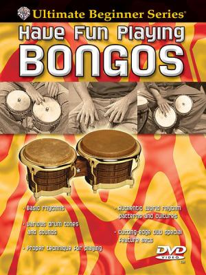 Ultimate Beginner Have Fun Playing Hand Drums: Bongos, Steps One & Two, DVD 9780757912009