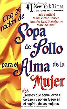 Una 2a Racion de Sopa de Pollo Para El Alma de La Mujer: Mas Relatos Que Conmueven El Corazon y Ponen Fuego En El Espiritu de Las Mujeres 9780757301322