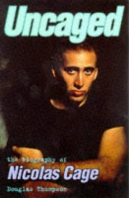 Uncaged: The Biography of Nicholas Cage 9780752211909