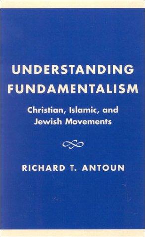 Understanding Fundamentalism: Christian, Islamic, and Jewish Movements 9780759100053