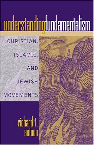 Understanding Fundamentalism: Christian, Islamic, and Jewish Movements 9780759100060