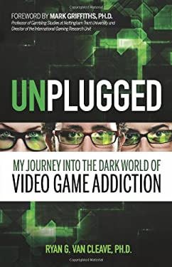 Unplugged: My Journey Into the Dark World of Video Game Addiction 9780757313622