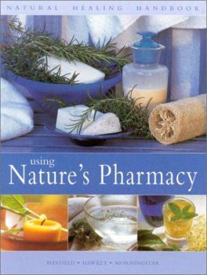 Using Nature's Pharmacy: Natural Healing Handbook