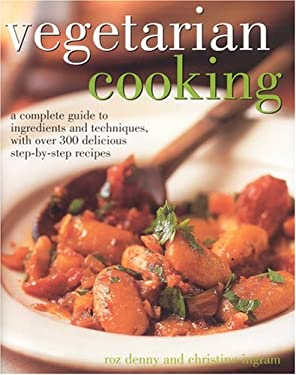 Vegetarian Cooking: A Complete Guide to Ingredients and Techniques with Over 300 Delicious Step-By-Step Recipes 9780754815167