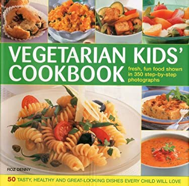Vegetarian Kids' Cookbook: 50 Tasty, Healthy and Great-Looking Dishes Every Child Will Love 9780754822585