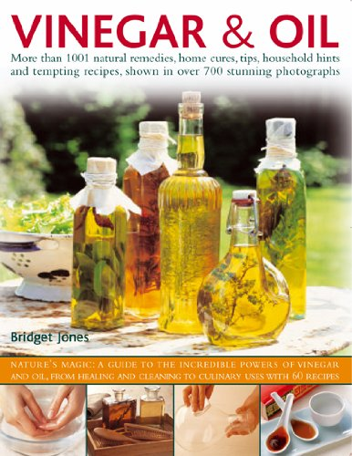Vinegar & Oil: More Than 1001 Natural Remedies, Home Cures, Tips, Household Hints and Recipes, with 700 Photographs 9780754819028