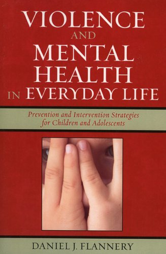 Violence and Mental Health in Everyday Life: Prevention and Intervention Strategies for Children and Adolescents 9780759104921