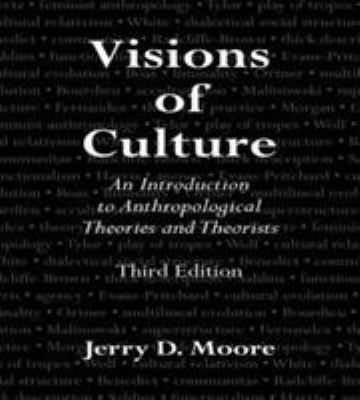 Visions of Culture: An Introduction to Anthropological Theories and Theorists 9780759111462