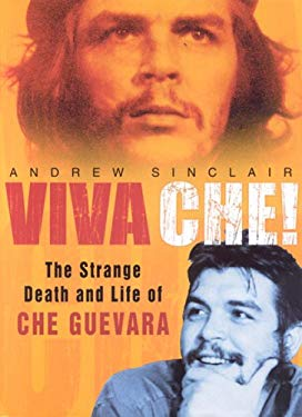 Viva Che!: The Strange Death and Life of Che Guevara