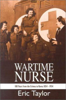 Wartime Nurse: One Hundred Years from the Crimea to Korea 1854-1954 9780753156247