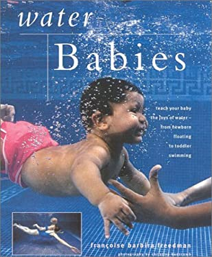 Water Babies: Teach Your Baby the Joys of Water--From Newborn Floating to Toddler Swimming 9780754807933