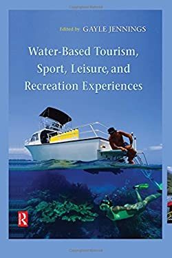 Water-Based Tourism, Sport, Leisure, and Recreation Experiences 9780750661812