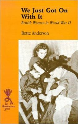 We Just Got on with It: British Women in World War II 9780753156339