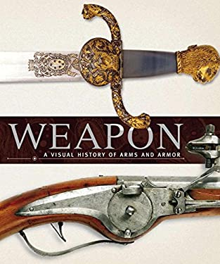 Weapon: A Visual History of Arms and Armor 9780756622107