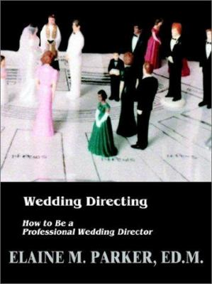 Wedding Directing: How to Be a Professional Wedding Director 9780759695788