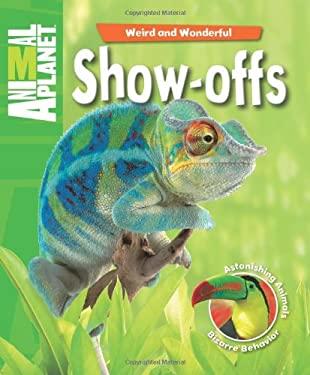 Show-Offs: Astonishing Animals, Bizarre Behavior