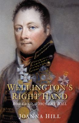 Wellington's Right Hand: Rowland, Viscount Hill 9780752459172
