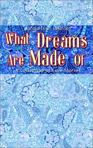 What Dreams Are Made of: A Collection of Love Stories 9780759697713