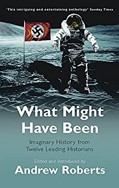 What Might Have Been: Leading Historians on Twelve 'What Ifs' of History 9780753818732