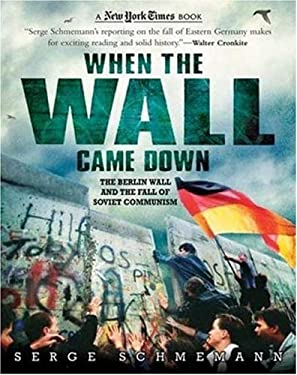 When the Wall Came Down: The Berlin Wall and the Fall of Soviet Communism 9780753461532