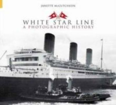 White Star Line: A Photographic History 9780752431475