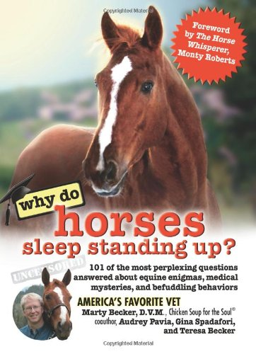Why Do Horses Sleep Standing Up?: 101 of the Most Perplexing Questions Answered about Equine Enigmas, Medical Mysteries, and Befuddling Behaviors 9780757306082