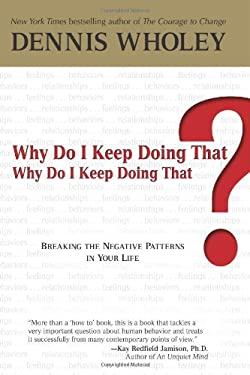 Why Do I Keep Doing That?: Breaking the Negative Patterns in Your Life 9780757305825