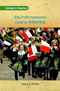 Why Irish Immigrants Came to America 9780757824609