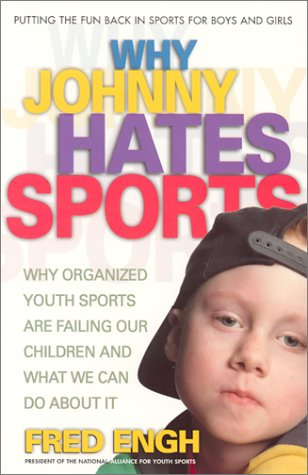 Why Johnny Hates Sports: Why Organized Youth Sports Are Failing Our Children and What We Can Do about It 9780757000416