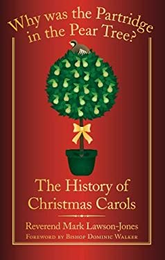 Why Was the Partridge in the Pear Tree?: The History of Christmas Carols 9780752459578