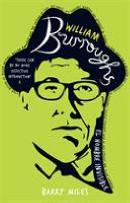 William Burroughs : El Hombre Invisible - A Biography