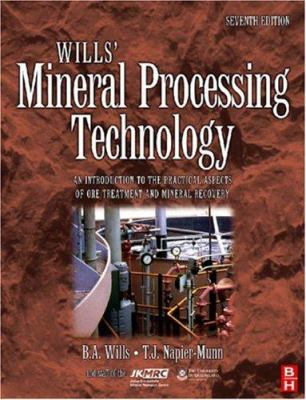 Wills' Mineral Processing Technology: An Introduction to the Practical Aspects of Ore Treatment and Mineral Recovery 9780750644501