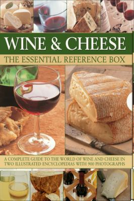 Wine and Cheese: The Essential Reference Box: A Complete Guide to the World of Wine and Cheese in Two Illustrated Encyclopedias with 900 Photographs 9780754820161