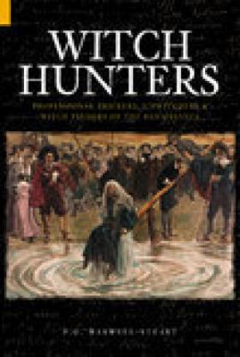 Witch Hunters: Professional Prickers, Unwitchers & Witch Finders of the Renaissance 9780752423395