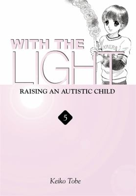 With the Light, Volume 5: Raising an Autistic Child 9780759524019