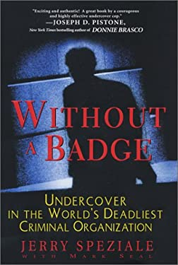 Without a Badge: Undercover in the World's Deadliest Criminal Organization 9780758204097