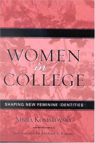 Women in College: Shaping New Feminine Identities 9780759107267
