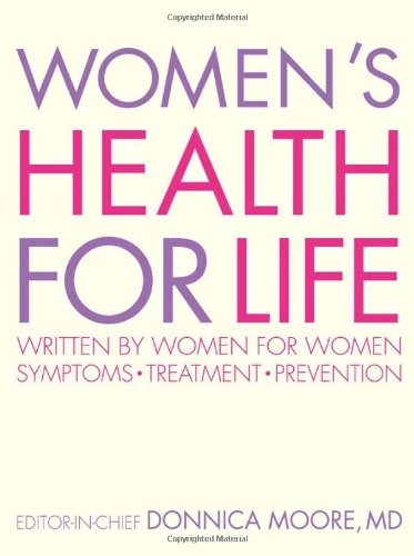 Women's Health for Life: Written for Women by Women; Symptoms, Treatment, Prevention 9780756642778