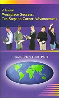 Workplace Success: Ten Critical Steps to Career Advancement 9780759611207