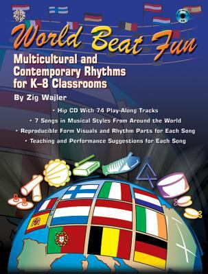 World Beat Fun: Multicultural and Contemporary Rhythms for K-8 Classrooms, Book & CD 9780757908521