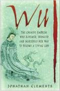 Wu: The Chinese Empress Who Schemed, Seduced, and Murdered Her Way to Become a Living God 9780750939614