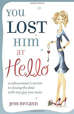You Lost Him at Hello: A Saleswoman's Secrets to Closing the Deal with Any Guy You Want 9780757307133